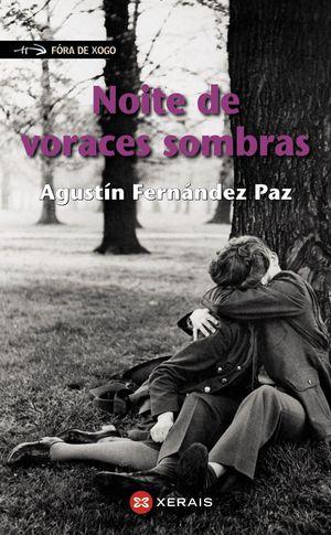NOITE DE VORACES SOMBRAS - AGUSTIN FERNANDEZ PAZ - XERAIS/FORA DE XOGO