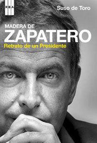 MADERA DE ZAPATERO. RETRATO DE UN PRESIDENTE