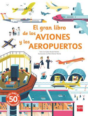 EL GRAN LIBRO DE LOS AVIONES Y LOS AEROPUERTOS - LIBRO CON PIEZAS MOVILES Y SOLAPAS