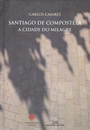 SANTIAGO DE COMPOSTELA, A CIDADE DO MILAGRE