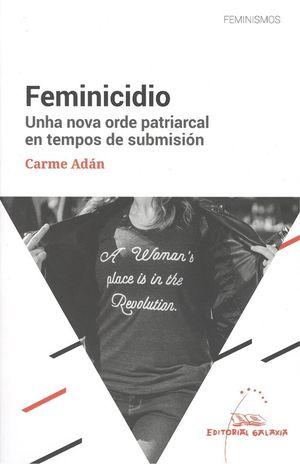 FEMINICIDIO. UNHA NOVA ORDE PATRIARCAL EN TEMPOS DE SUBMISI