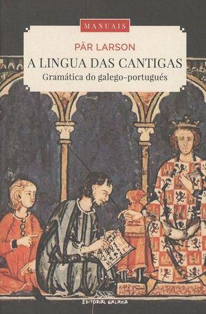 A LINGUA DAS CANTIGAS. GRAMÁTICA DO GALEGO-PORTUGUÉS.