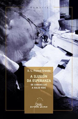 ILUSIÓN DA ESPERANZA, A. DE CABANILLAS A XULIO RÍOS