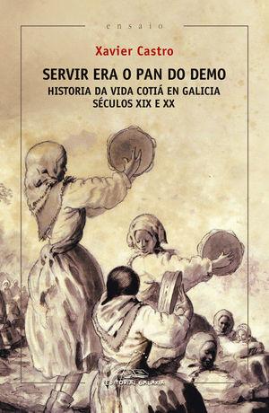 SERVIR ERA O PAN DO DEMO. HISTORIA DA VIDA COTIÁ EN GALICIA. (SÉCULOS XIX E XX)