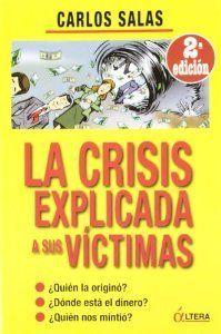 LA CRISIS EXPLICADA A SUS VICTIMAS QUIEN LA ORIGIN