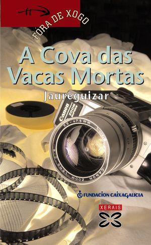 COVA DAS VACAS MORTAS / FORA DE XOGO / XERAIS / JAUREGUIZAR