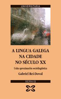 A LINGUA GALEGA NA CIDADE NO SECULO XX