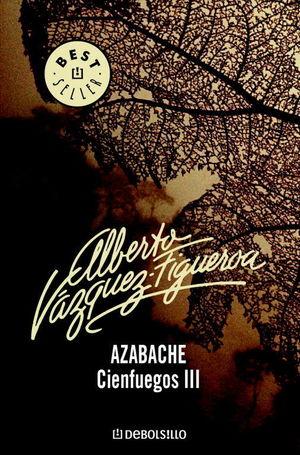 AZABACHE. CIENFUEGOS III - ALBERTO VAZQUEZ-FIGUEROA - DEBOLSILLO