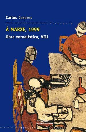 Á MARXE, 1999. OBRA XORNALÍSTICA VIII