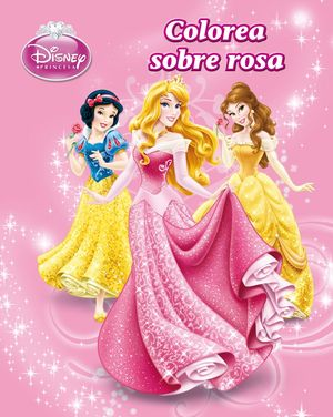 PRINCESAS. COLOREA SOBRE ROSA