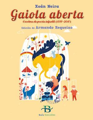 GAIOLA ABERTA. ESCOLMA DE POESÍA INFANTIL (1997-2017)